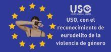USO aboga por que la violencia de género pase a ser delito transfronterizo en Europa