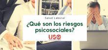 USO te informa sobre los riesgos psicosociales en el trabajo